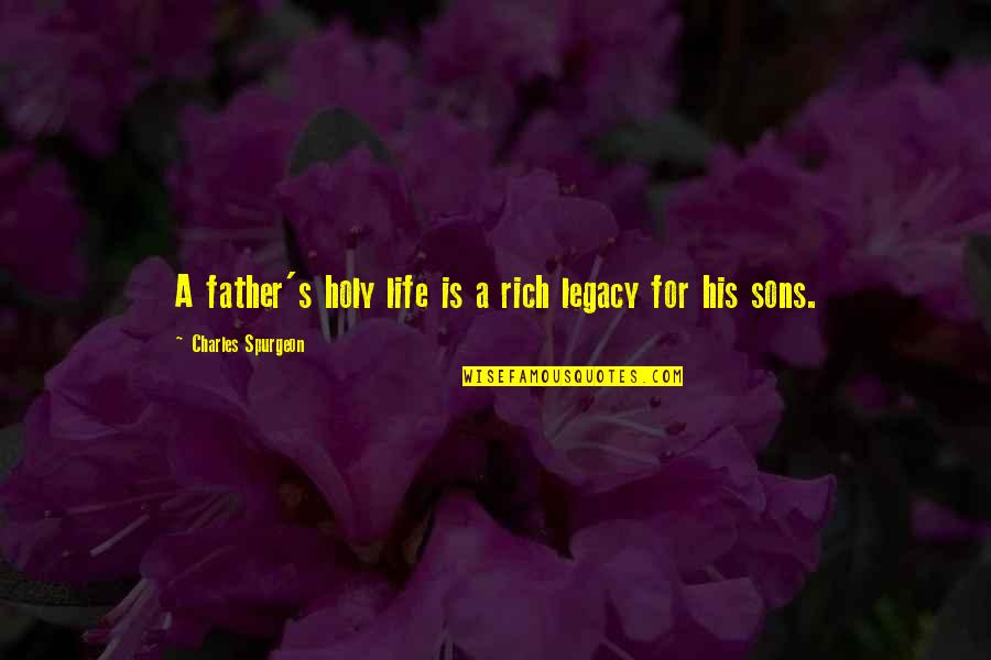 The Best Father Son Quotes By Charles Spurgeon: A father's holy life is a rich legacy