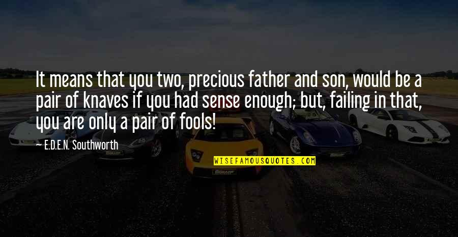 The Best Father Son Quotes By E.D.E.N. Southworth: It means that you two, precious father and
