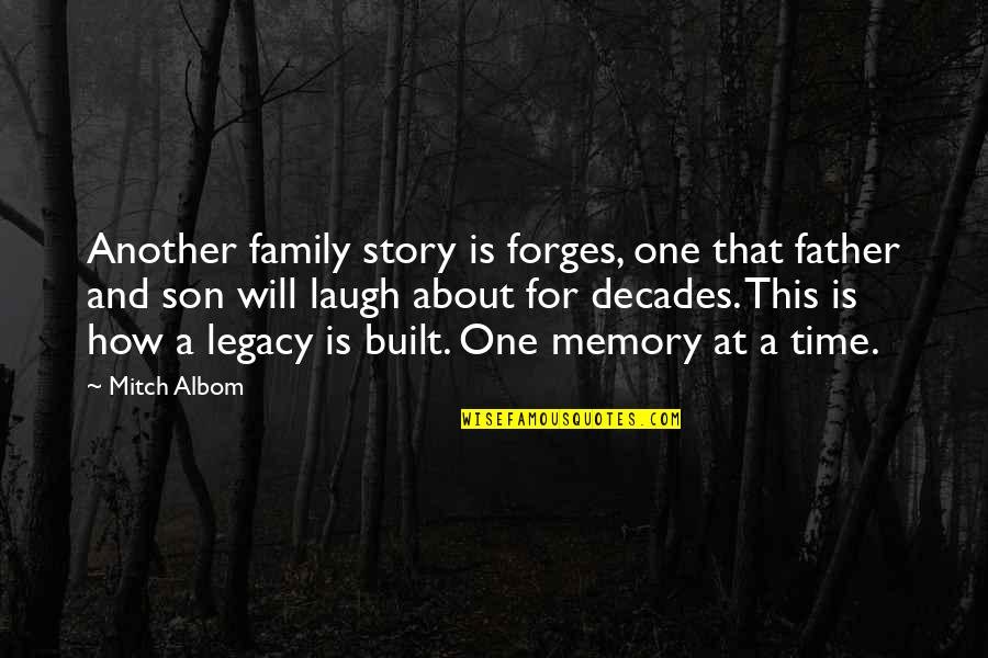The Best Father Son Quotes By Mitch Albom: Another family story is forges, one that father