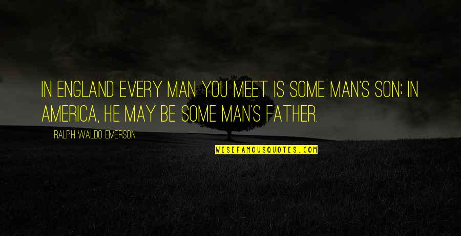 The Best Father Son Quotes By Ralph Waldo Emerson: In England every man you meet is some