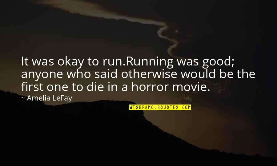 The Best Horror Movie Quotes By Amelia LeFay: It was okay to run.Running was good; anyone