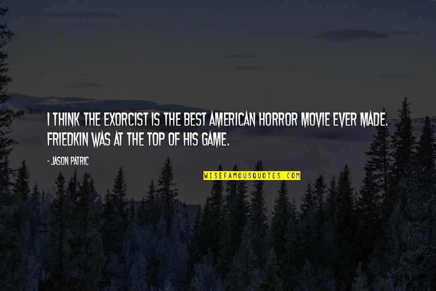 The Best Horror Movie Quotes By Jason Patric: I think The Exorcist is the best American