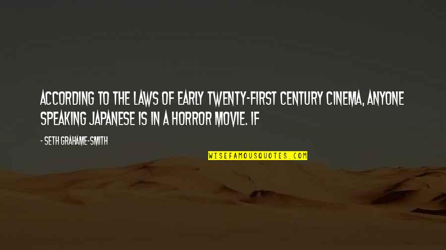 The Best Horror Movie Quotes By Seth Grahame-Smith: According to the laws of early twenty-first century