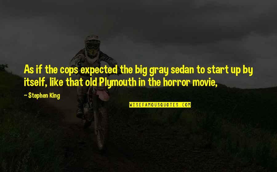 The Best Horror Movie Quotes By Stephen King: As if the cops expected the big gray