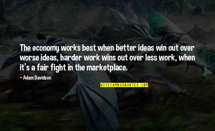 The Best Ideas Quotes By Adam Davidson: The economy works best when better ideas win