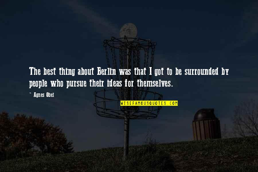 The Best Ideas Quotes By Agnes Obel: The best thing about Berlin was that I