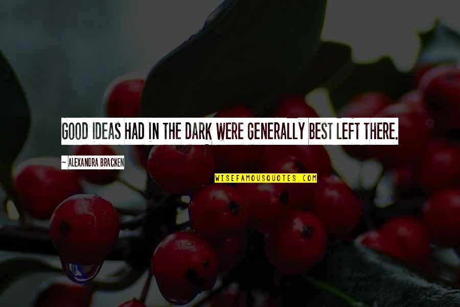 The Best Ideas Quotes By Alexandra Bracken: Good ideas had in the dark were generally