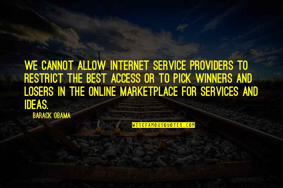 The Best Ideas Quotes By Barack Obama: We cannot allow internet service providers to restrict