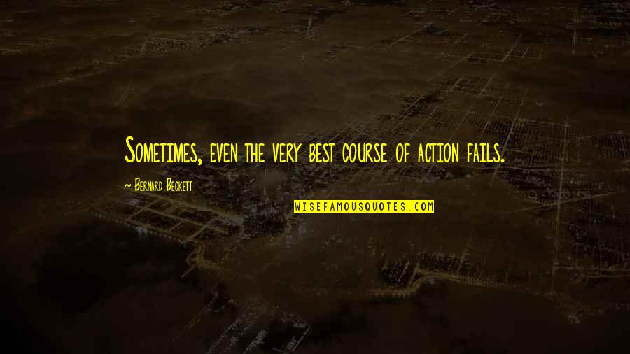 The Best Ideas Quotes By Bernard Beckett: Sometimes, even the very best course of action