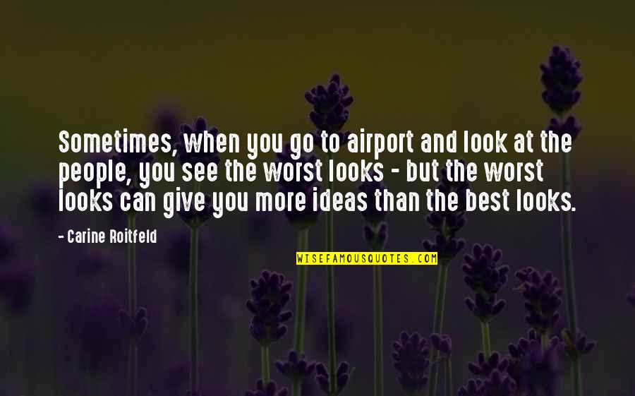 The Best Ideas Quotes By Carine Roitfeld: Sometimes, when you go to airport and look