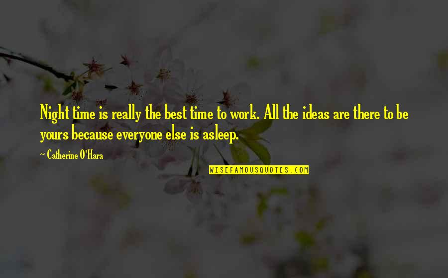 The Best Ideas Quotes By Catherine O'Hara: Night time is really the best time to