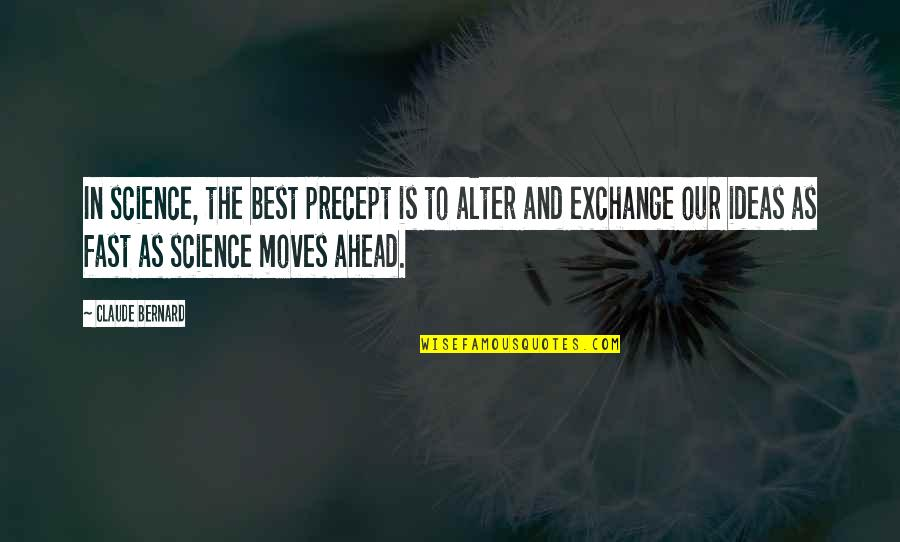 The Best Ideas Quotes By Claude Bernard: In science, the best precept is to alter