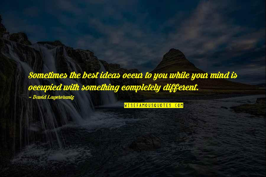The Best Ideas Quotes By David Lagercrantz: Sometimes the best ideas occur to you while