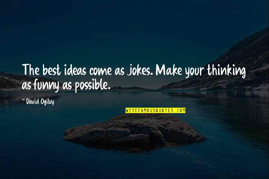 The Best Ideas Quotes By David Ogilvy: The best ideas come as jokes. Make your