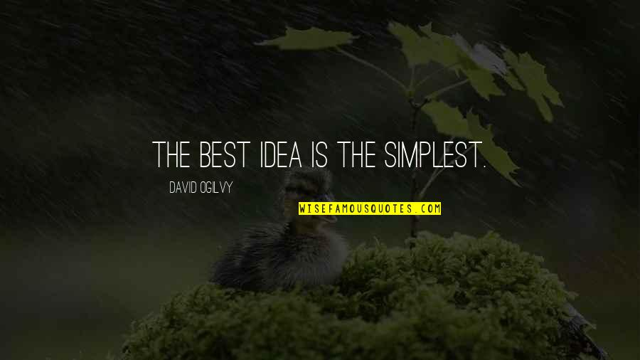 The Best Ideas Quotes By David Ogilvy: The best idea is the simplest.