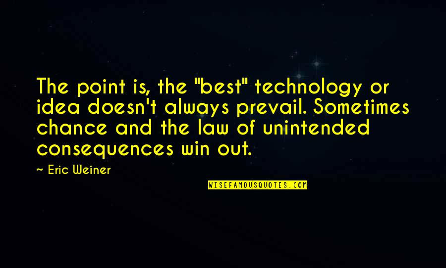 """The Best Ideas Quotes By Eric Weiner: The point is, the """"best"""" technology or idea"""
