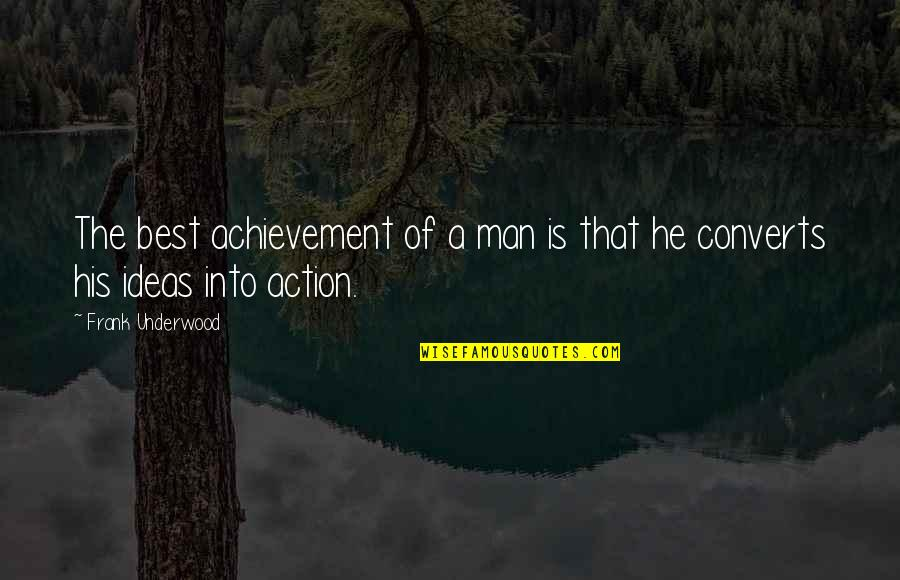 The Best Ideas Quotes By Frank Underwood: The best achievement of a man is that