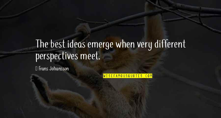 The Best Ideas Quotes By Frans Johansson: The best ideas emerge when very different perspectives