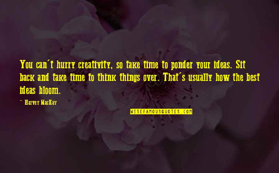 The Best Ideas Quotes By Harvey MacKay: You can't hurry creativity, so take time to