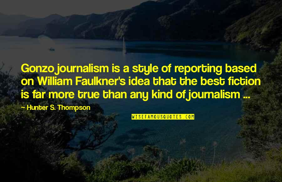 The Best Ideas Quotes By Hunter S. Thompson: Gonzo journalism is a style of reporting based