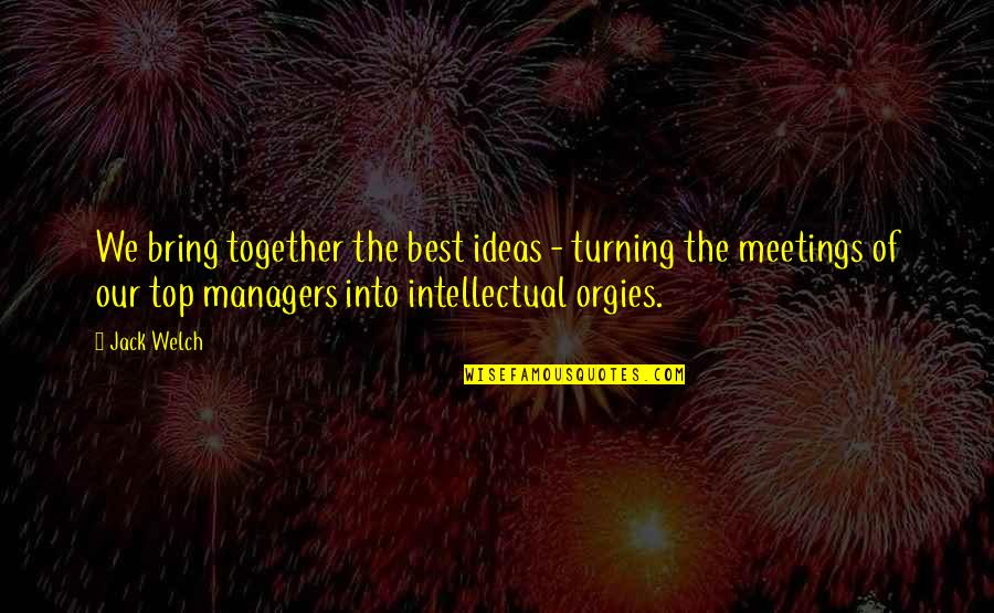 The Best Ideas Quotes By Jack Welch: We bring together the best ideas - turning