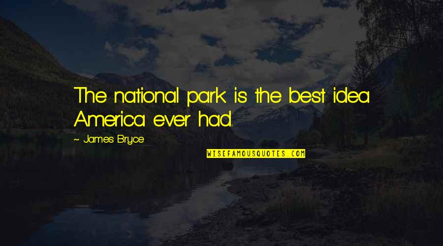The Best Ideas Quotes By James Bryce: The national park is the best idea America