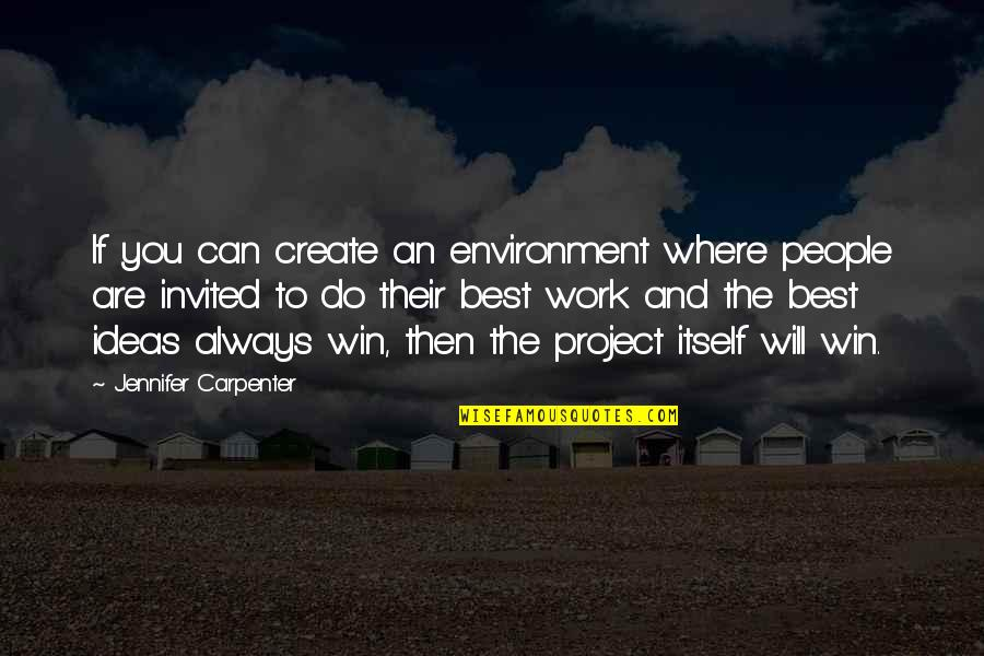 The Best Ideas Quotes By Jennifer Carpenter: If you can create an environment where people