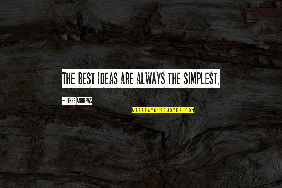 The Best Ideas Quotes By Jesse Andrews: The best ideas are always the simplest.