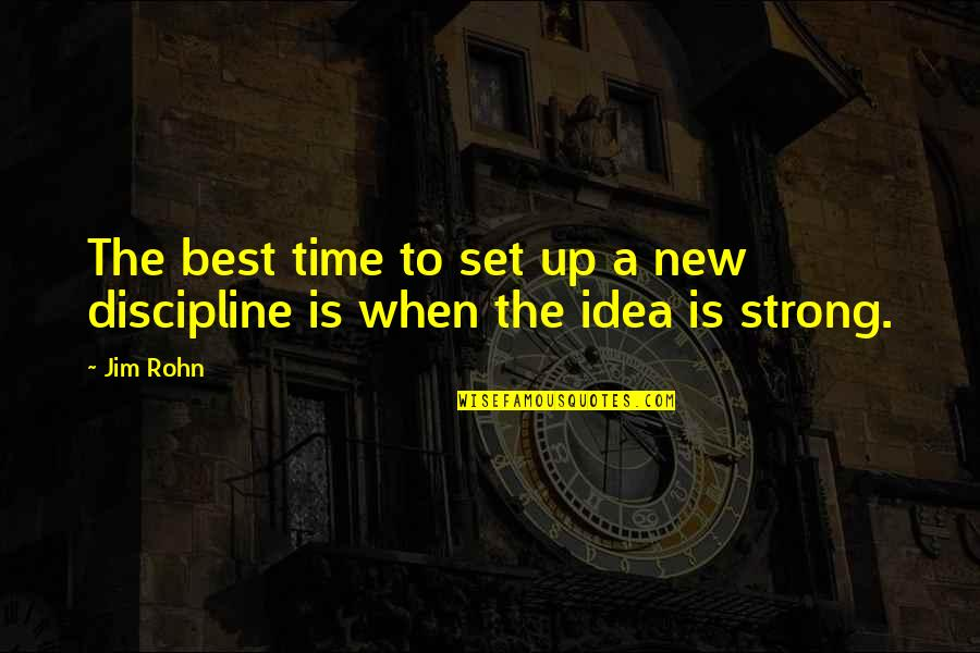 The Best Ideas Quotes By Jim Rohn: The best time to set up a new