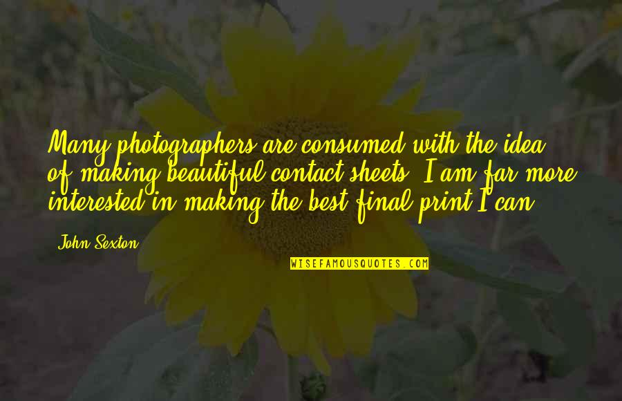 The Best Ideas Quotes By John Sexton: Many photographers are consumed with the idea of