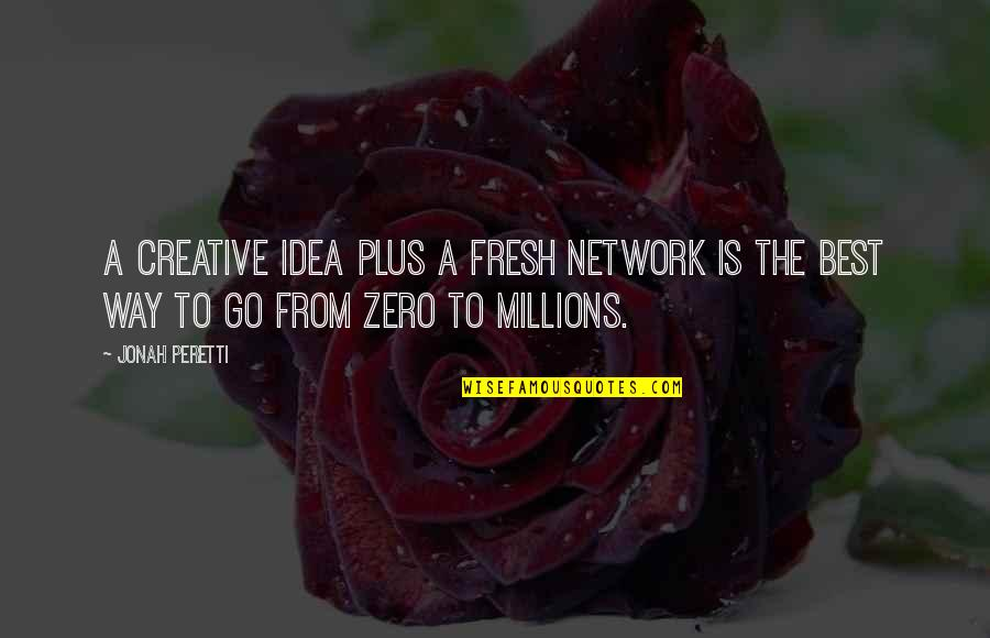 The Best Ideas Quotes By Jonah Peretti: A creative idea plus a fresh network is