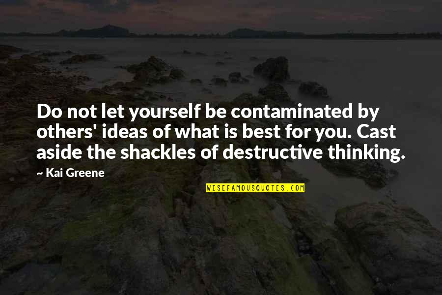 The Best Ideas Quotes By Kai Greene: Do not let yourself be contaminated by others'