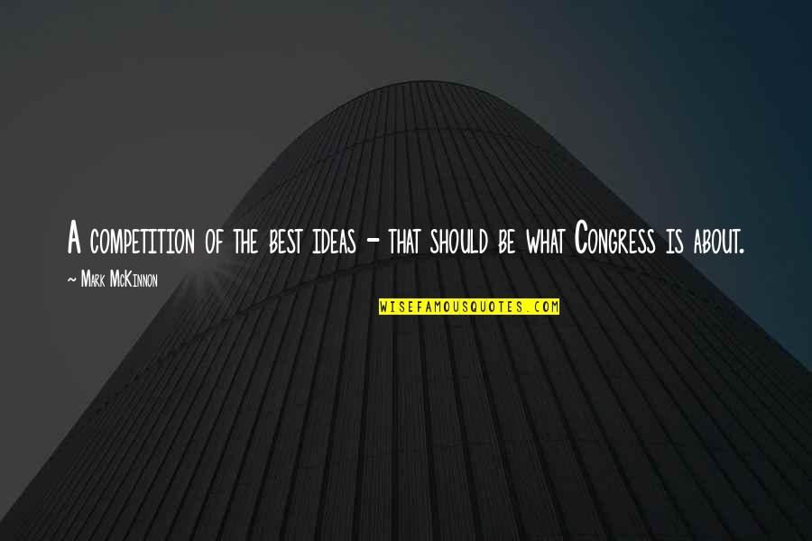 The Best Ideas Quotes By Mark McKinnon: A competition of the best ideas - that