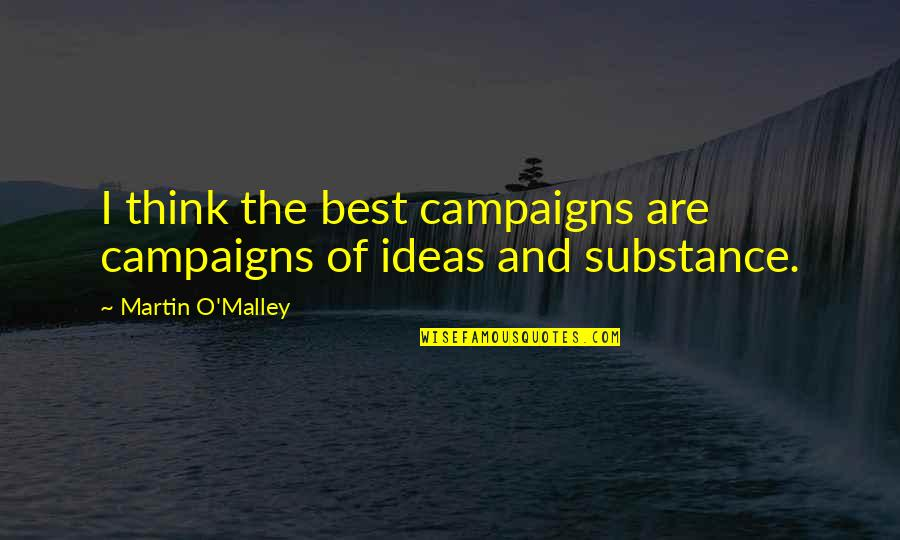 The Best Ideas Quotes By Martin O'Malley: I think the best campaigns are campaigns of