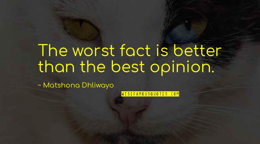 The Best Ideas Quotes By Matshona Dhliwayo: The worst fact is better than the best