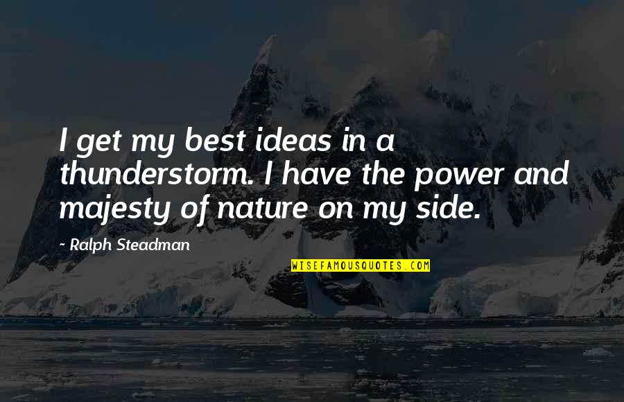 The Best Ideas Quotes By Ralph Steadman: I get my best ideas in a thunderstorm.