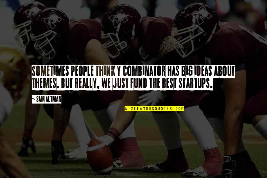 The Best Ideas Quotes By Sam Altman: Sometimes people think Y Combinator has big ideas