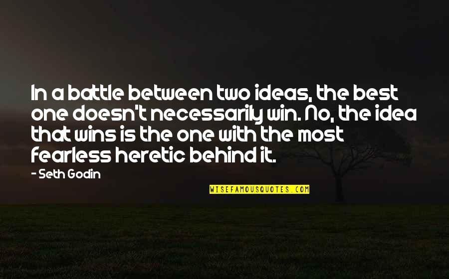 The Best Ideas Quotes By Seth Godin: In a battle between two ideas, the best