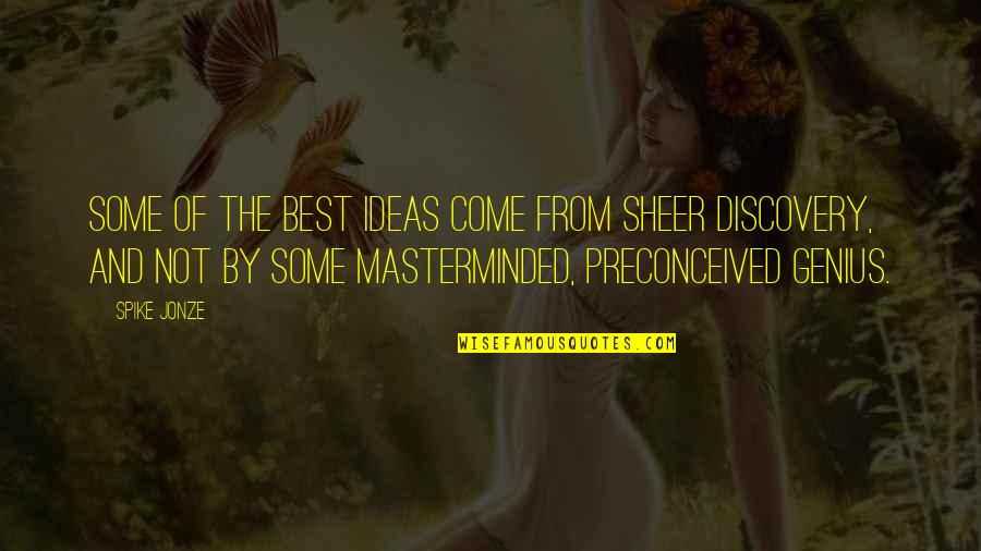 The Best Ideas Quotes By Spike Jonze: Some of the best ideas come from sheer
