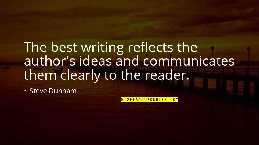 The Best Ideas Quotes By Steve Dunham: The best writing reflects the author's ideas and