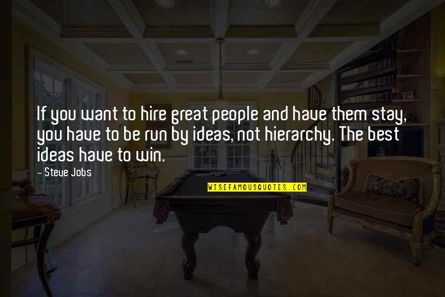The Best Ideas Quotes By Steve Jobs: If you want to hire great people and
