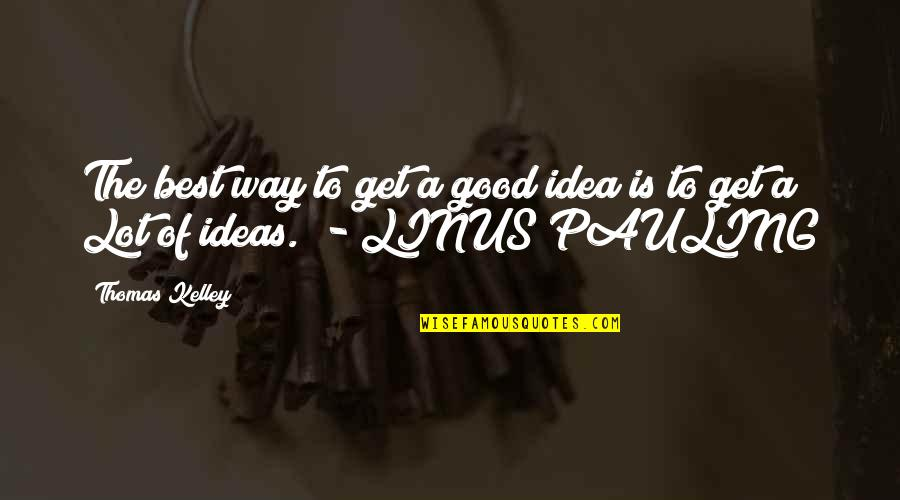 The Best Ideas Quotes By Thomas Kelley: The best way to get a good idea