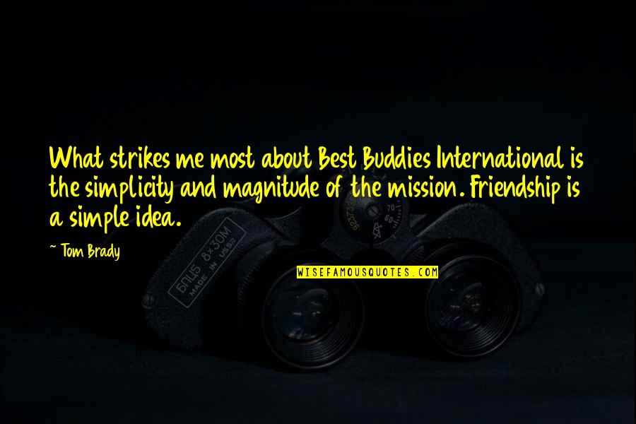 The Best Ideas Quotes By Tom Brady: What strikes me most about Best Buddies International
