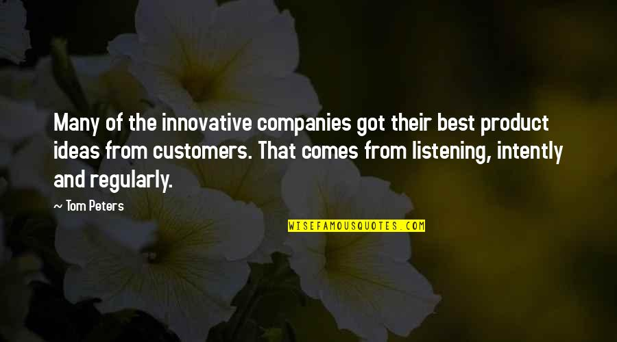 The Best Ideas Quotes By Tom Peters: Many of the innovative companies got their best