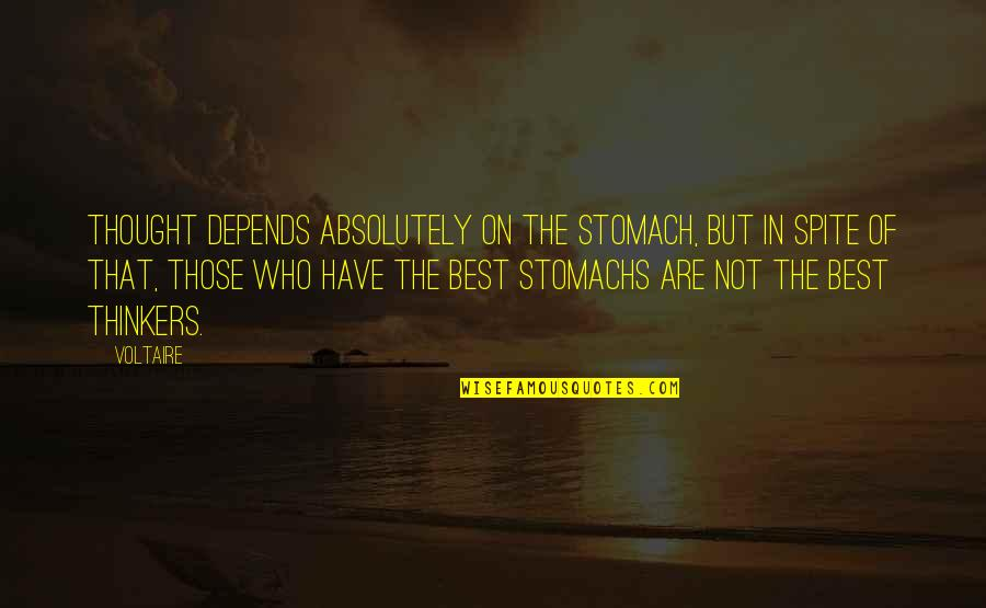 The Best Ideas Quotes By Voltaire: Thought depends absolutely on the stomach, but in
