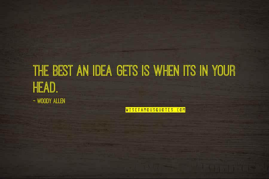 The Best Ideas Quotes By Woody Allen: The best an idea gets is when its