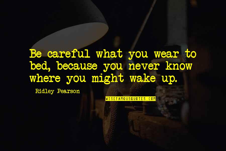 The Best Inspirational Disney Quotes By Ridley Pearson: Be careful what you wear to bed, because