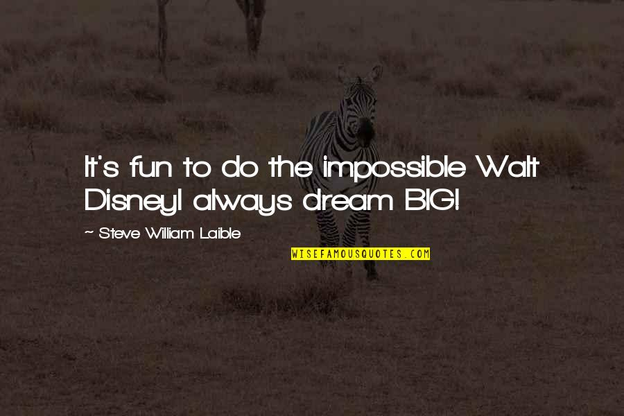 The Best Inspirational Disney Quotes By Steve William Laible: It's fun to do the impossible Walt DisneyI