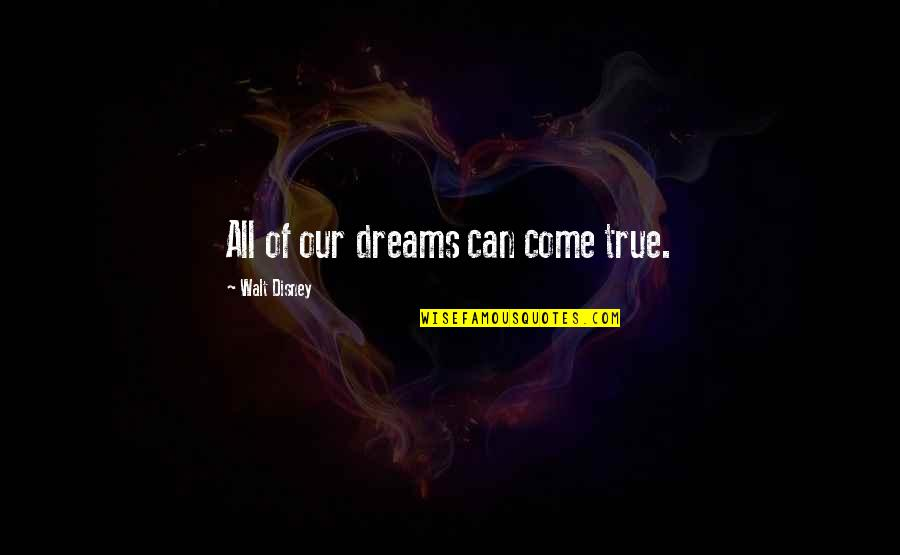 The Best Inspirational Disney Quotes By Walt Disney: All of our dreams can come true.