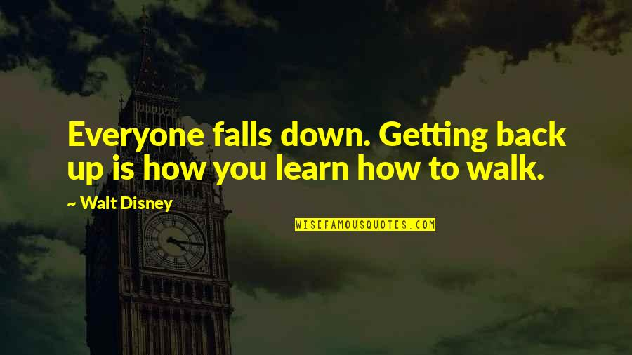 The Best Inspirational Disney Quotes By Walt Disney: Everyone falls down. Getting back up is how